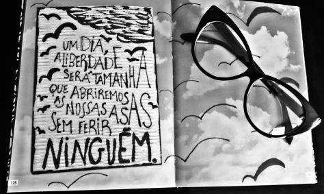 """Eu me chamo Antônio - """"Um dia a liberdade será tamanha que abriremos as nossas asas sem ferir ninguém."""" ;)"""